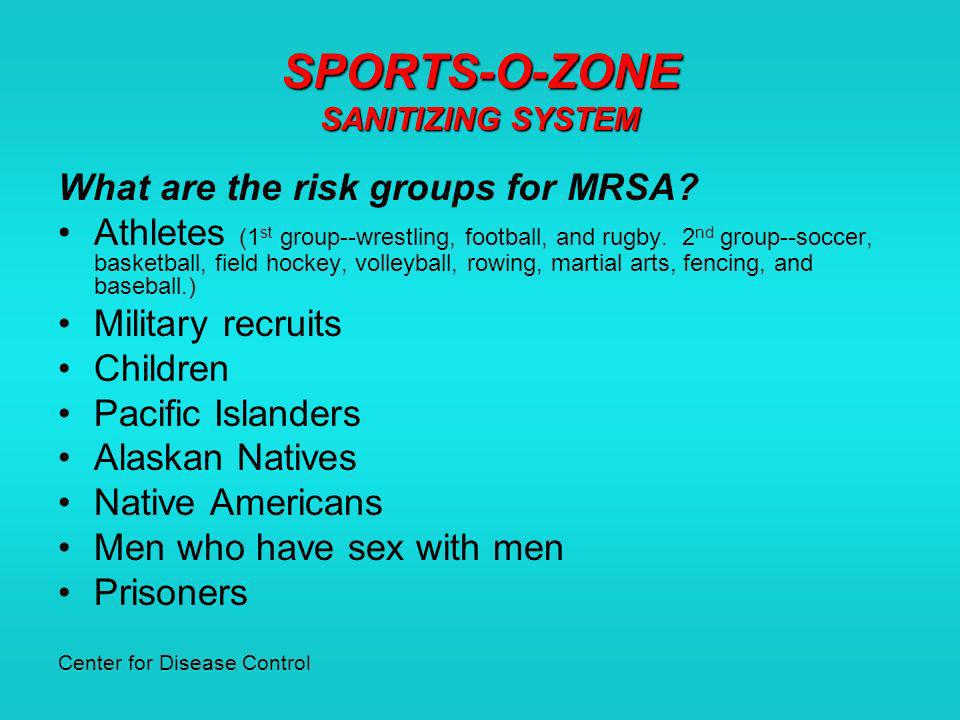 SPORTS-O-ZONE SANITIZING SYSTEM Controlling the risk of MRSA (4 areas of concern): 1.Surfaces 2.Equipment 3.Laundry 4.Skin