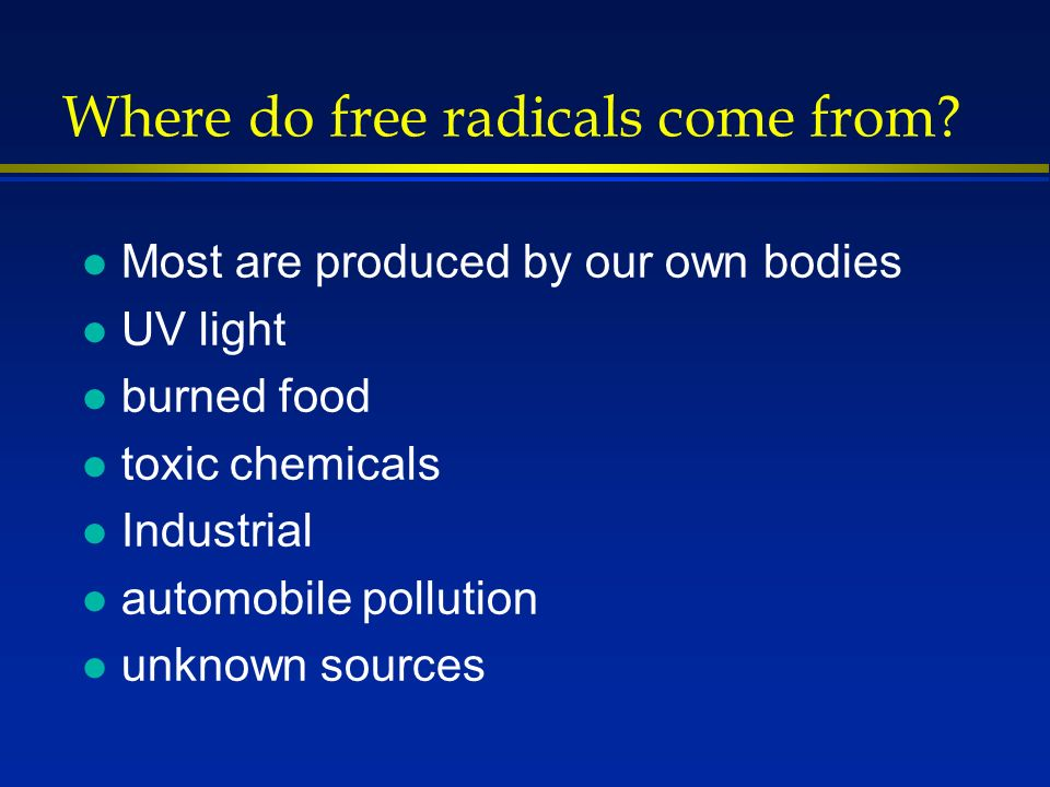 Where do free radicals come from.