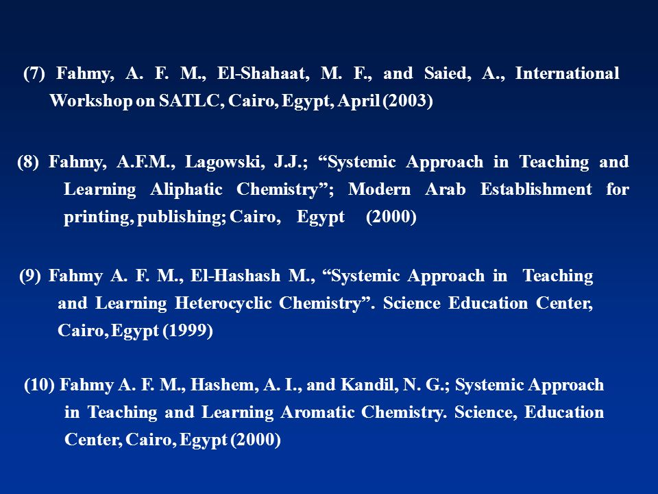 (10) Fahmy A. F. M., Hashem, A. I., and Kandil, N. G.; Systemic Approach in Teaching and Learning Aromatic Chemistry. Science, Education Center, Cairo