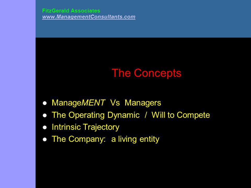 FitzGerald Associates www.ManagementConsultants.com www.ManagementConsultants.com The Concepts ManageMENT Vs Managers The Operating Dynamic / Will to