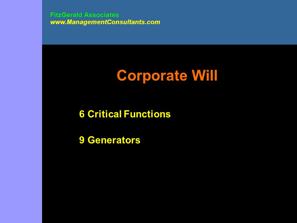 Corporate Will 6 Critical Functions 9 Generators FitzGerald Associates www.ManagementConsultants.com