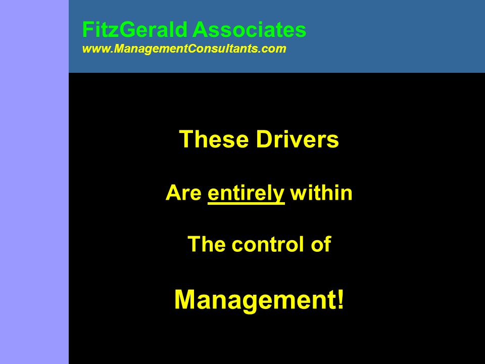 These Drivers Are entirely within The control of Management!