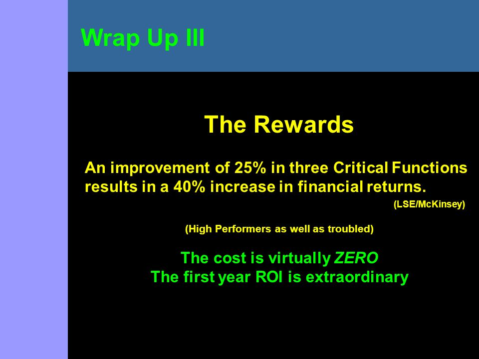 The Rewards An improvement of 25% in three Critical Functions results in a 40% increase in financial returns. (LSE/McKinsey) (High Performers as well