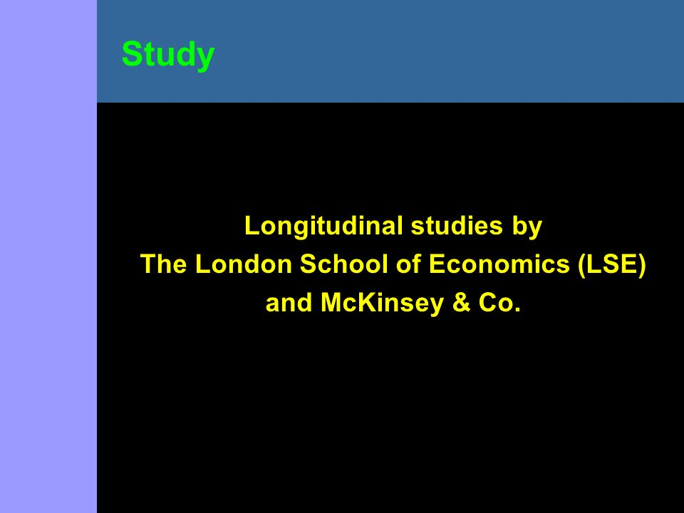 Longitudinal studies by The London School of Economics (LSE) and McKinsey & Co. Study