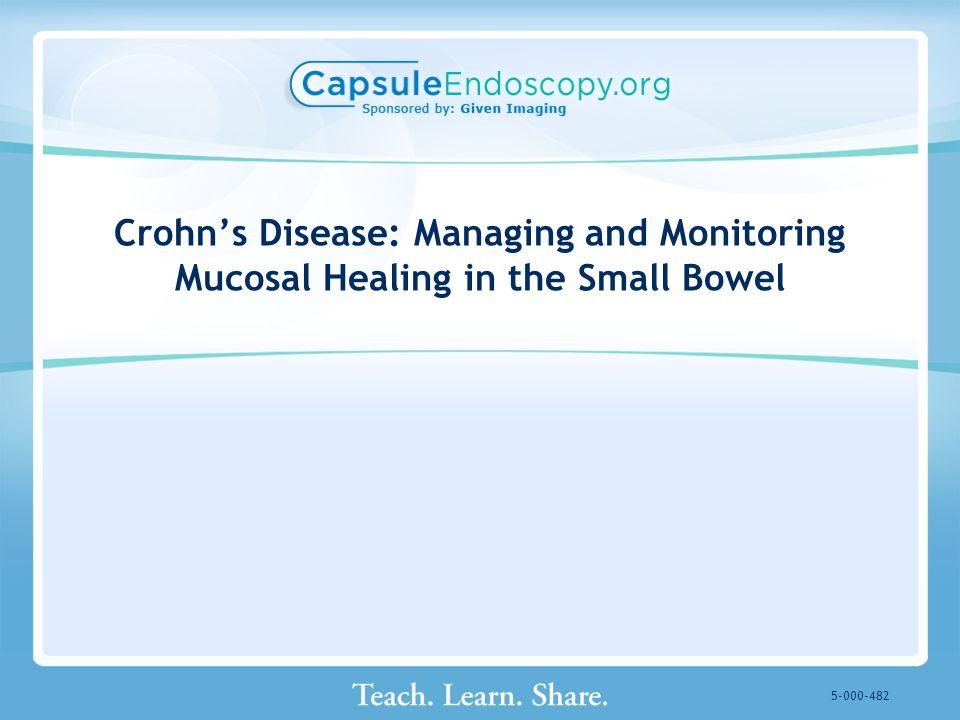 Crohns Disease: Managing and Monitoring Mucosal Healing in the Small Bowel 5-000-482