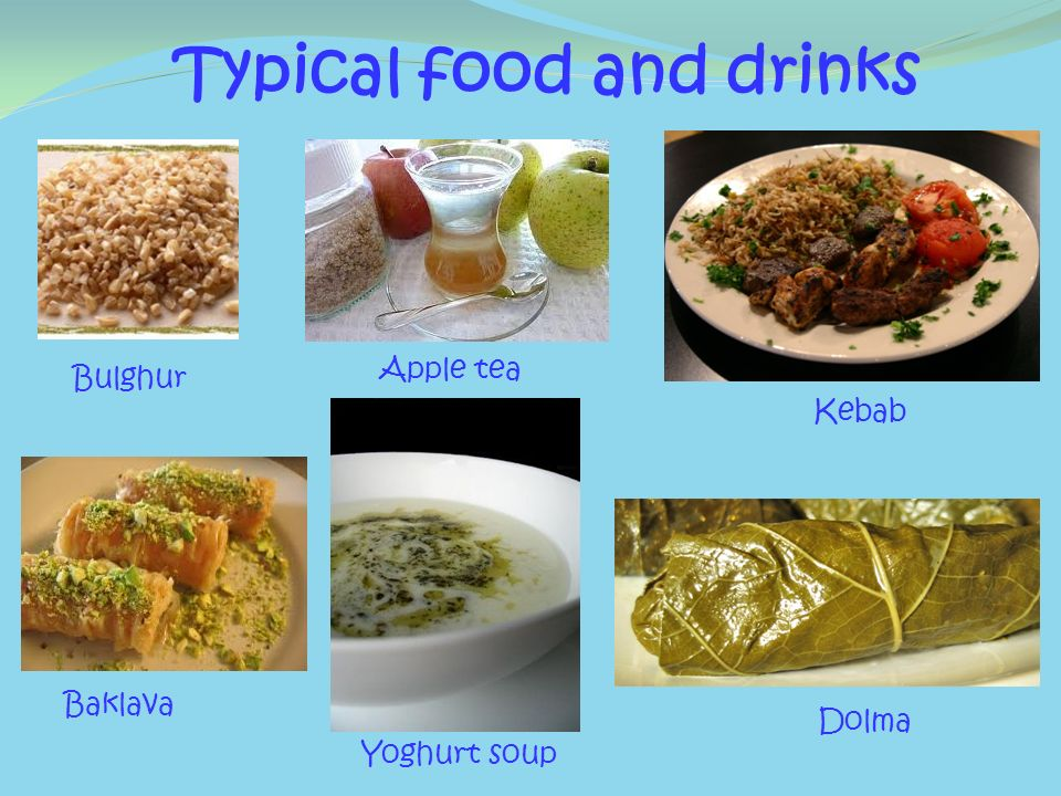 Typical food and drinks Bulghur Baklava Yoghurt soup Apple tea Kebab Dolma