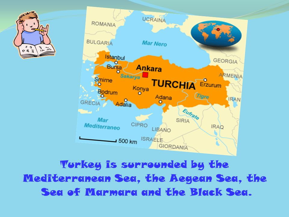 Turkey is surrounded by the Mediterranean Sea, the Aegean Sea, the Sea of Marmara and the Black Sea.