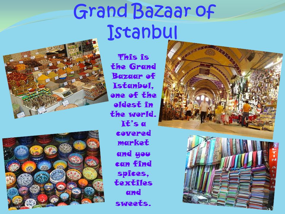 Grand Bazaar of Istanbul This is the Grand Bazaar of Istanbul, one of the oldest in the world. Its a covered market and you can find spices, textiles