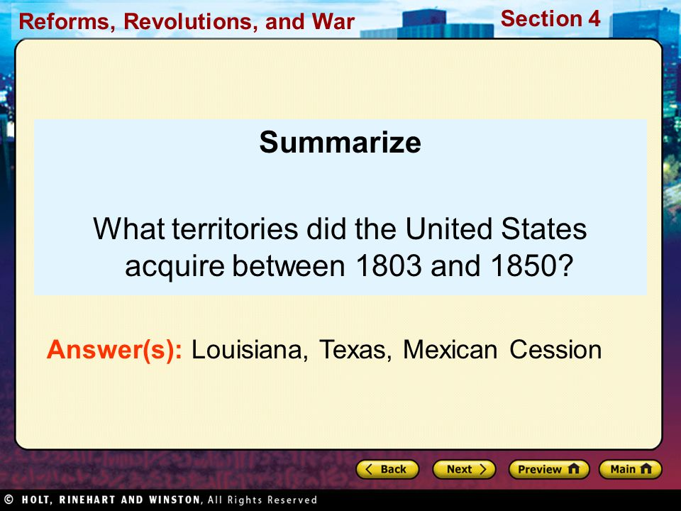 Reforms, Revolutions, and War Section 4 Summarize What territories did the United States acquire between 1803 and 1850? Answer(s): Louisiana, Texas, M