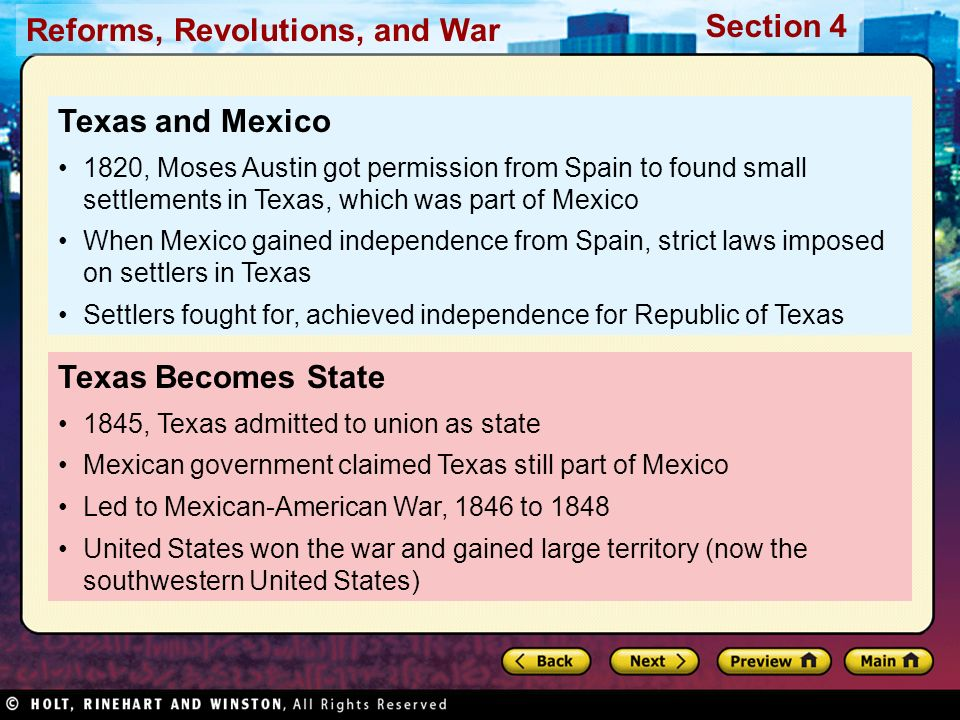 Reforms, Revolutions, and War Section 4 Texas Becomes State 1845, Texas admitted to union as state Mexican government claimed Texas still part of Mexi