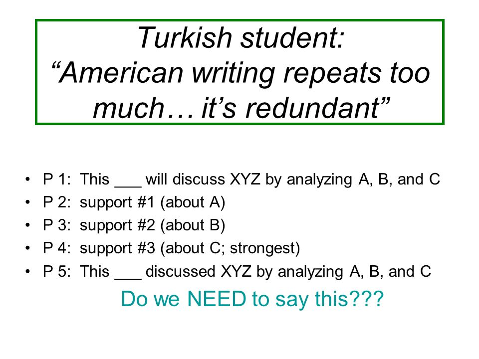 Turkish student: American writing repeats too much… its redundant P 1: This ___ will discuss XYZ by analyzing A, B, and C P 2: support #1 (about A) P