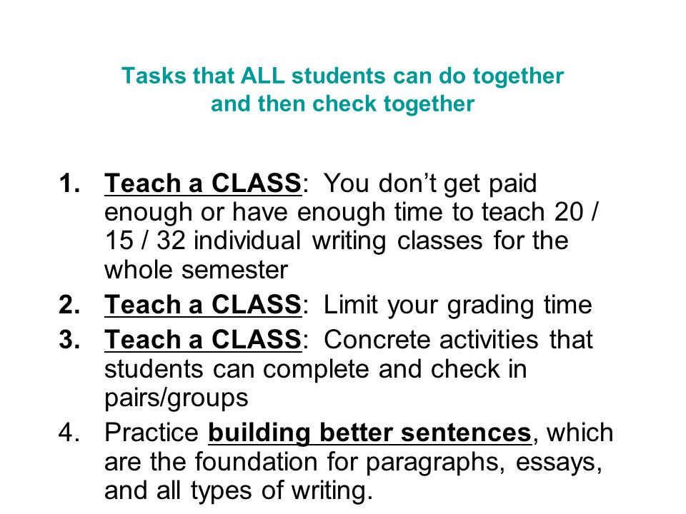Tasks that ALL students can do together and then check together 1.Teach a CLASS: You dont get paid enough or have enough time to teach 20 / 15 / 32 in