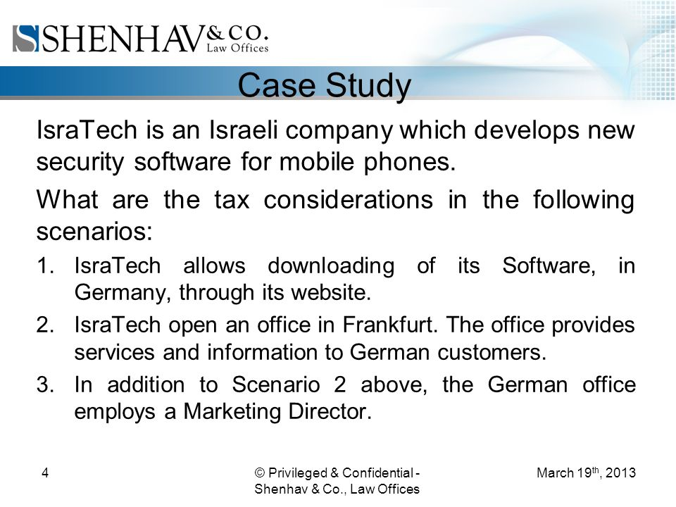 © Privileged & Confidential - Shenhav & Co., Law Offices 4 Case Study IsraTech is an Israeli company which develops new security software for mobile phones.