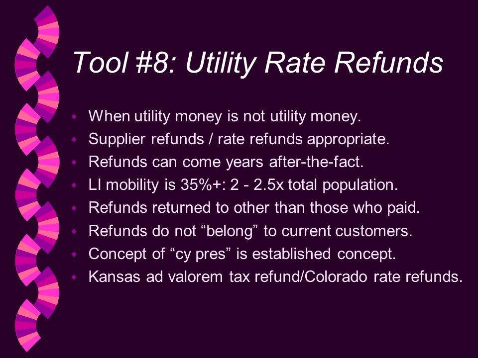 Tool #8: Utility Rate Refunds w When utility money is not utility money.