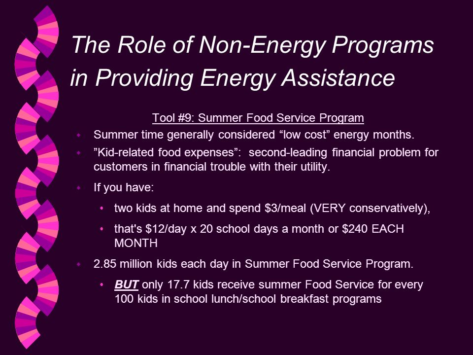 The Role of Non-Energy Programs in Providing Energy Assistance Tool #9: Summer Food Service Program w Summer time generally considered low cost energy months.