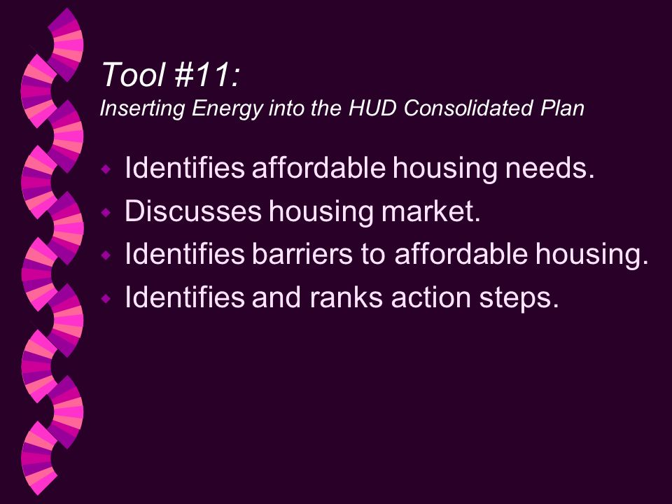 Tool #11: Inserting Energy into the HUD Consolidated Plan w Identifies affordable housing needs.