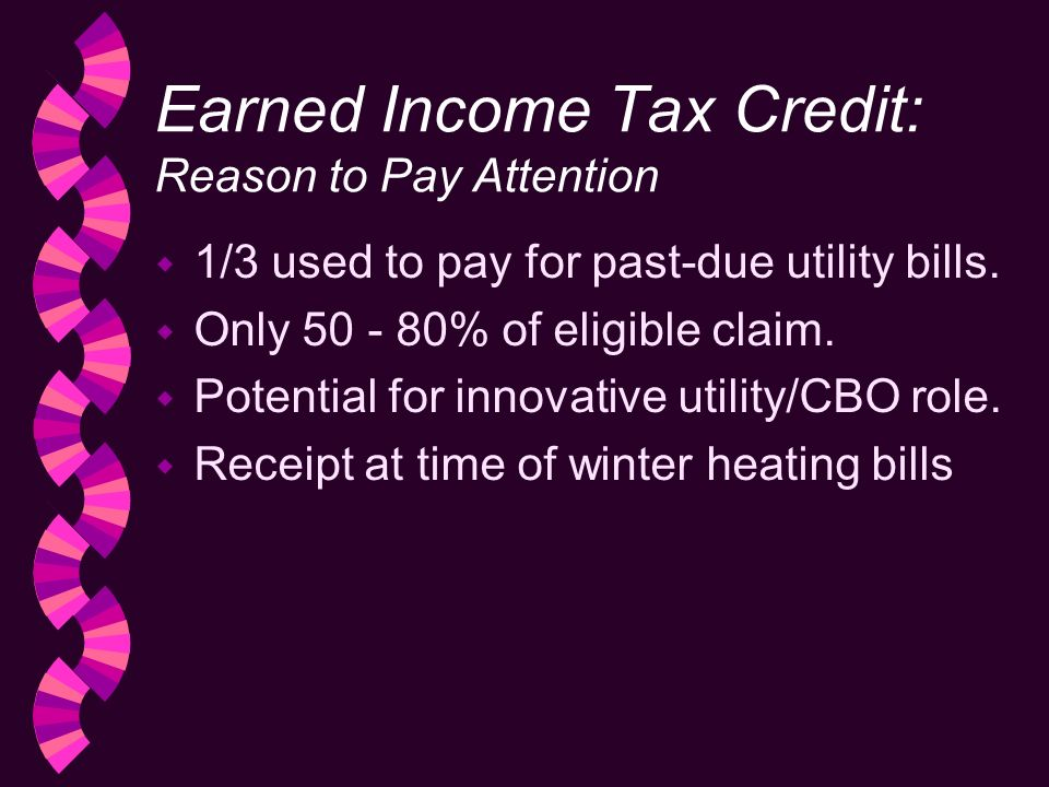 Earned Income Tax Credit: Reason to Pay Attention w 1/3 used to pay for past-due utility bills.