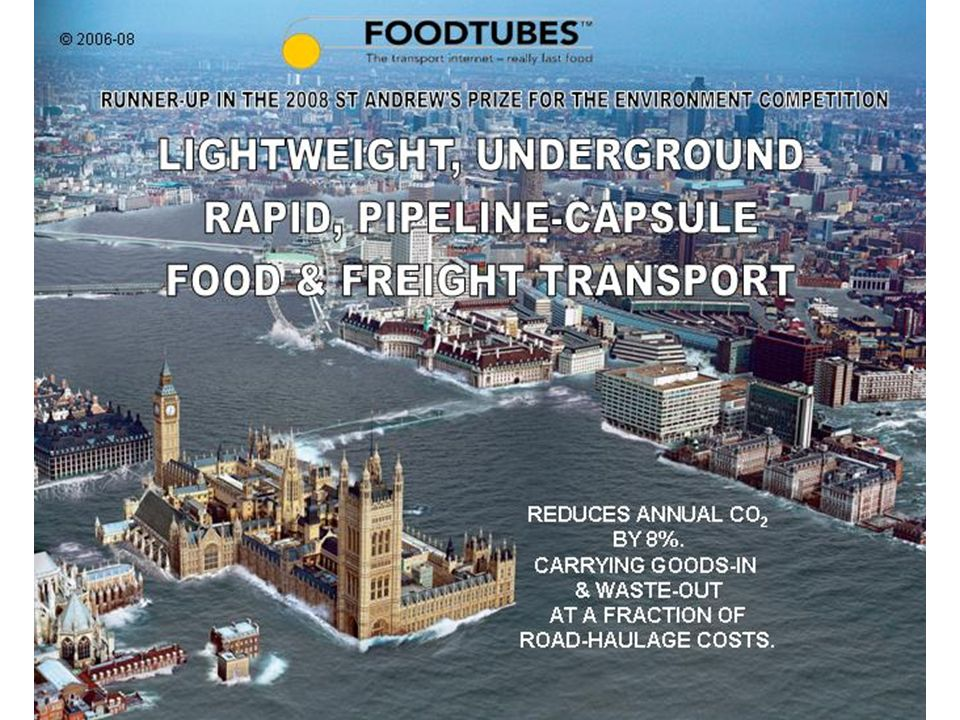 FOODTUBES … The transport internet – really fast food Replace 44 tonne, 40 metre trucks with ultra-light, carbon fibre cargo-capsules & propel them through pipelines with Linear Induction Motors.