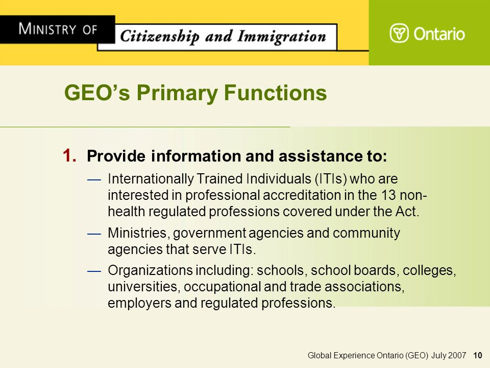 Global Experience Ontario (GEO) July 2007 10 GEOs Primary Functions 1.
