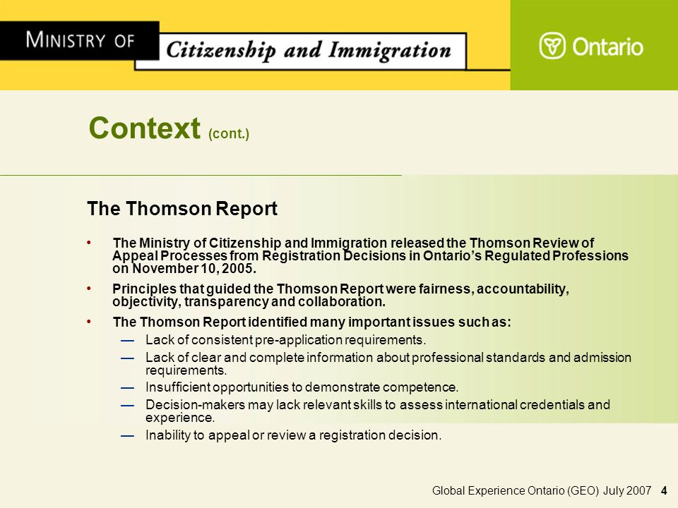 Global Experience Ontario (GEO) July 2007 4 Context (cont.) The Thomson Report The Ministry of Citizenship and Immigration released the Thomson Review