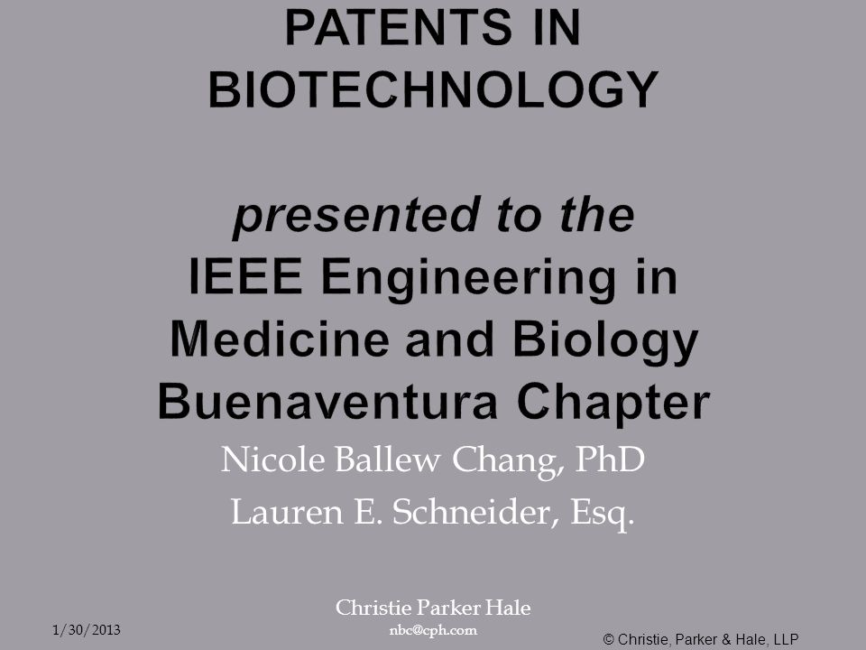 PATENTS IN BIOTECHNOLOGY presented to the IEEE Engineering in Medicine and Biology Buenaventura Chapter Nicole Ballew Chang, PhD Lauren E.