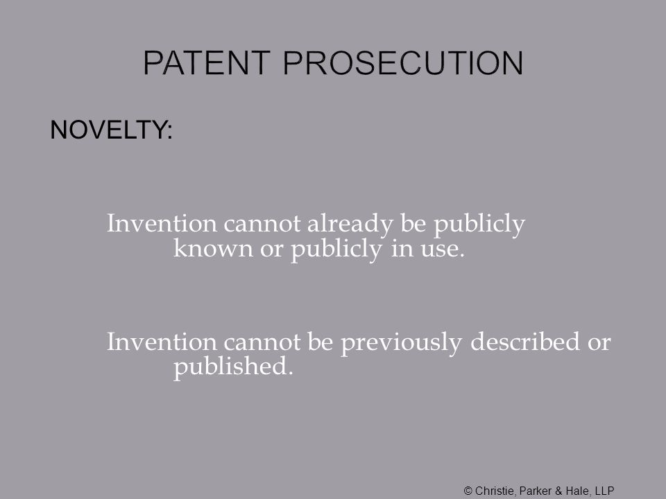 NOVELTY: Invention cannot already be publicly known or publicly in use. Invention cannot be previously described or published. © Christie, Parker & Ha