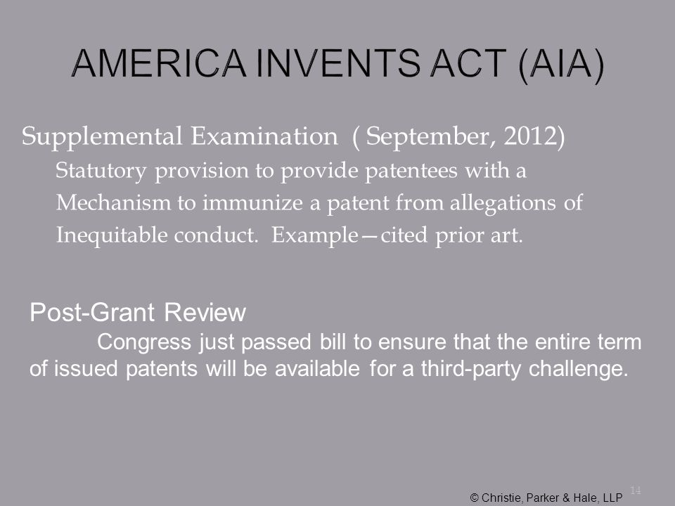 Supplemental Examination ( September, 2012) Statutory provision to provide patentees with a Mechanism to immunize a patent from allegations of Inequitable conduct.