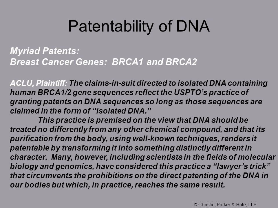 Myriad Patents: Breast Cancer Genes: BRCA1 and BRCA2 ACLU, Plaintiff: The claims-in-suit directed to isolated DNA containing human BRCA1/2 gene sequen