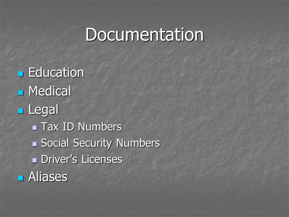 Documentation Education Education Medical Medical Legal Legal Tax ID Numbers Tax ID Numbers Social Security Numbers Social Security Numbers Drivers Licenses Drivers Licenses Aliases Aliases