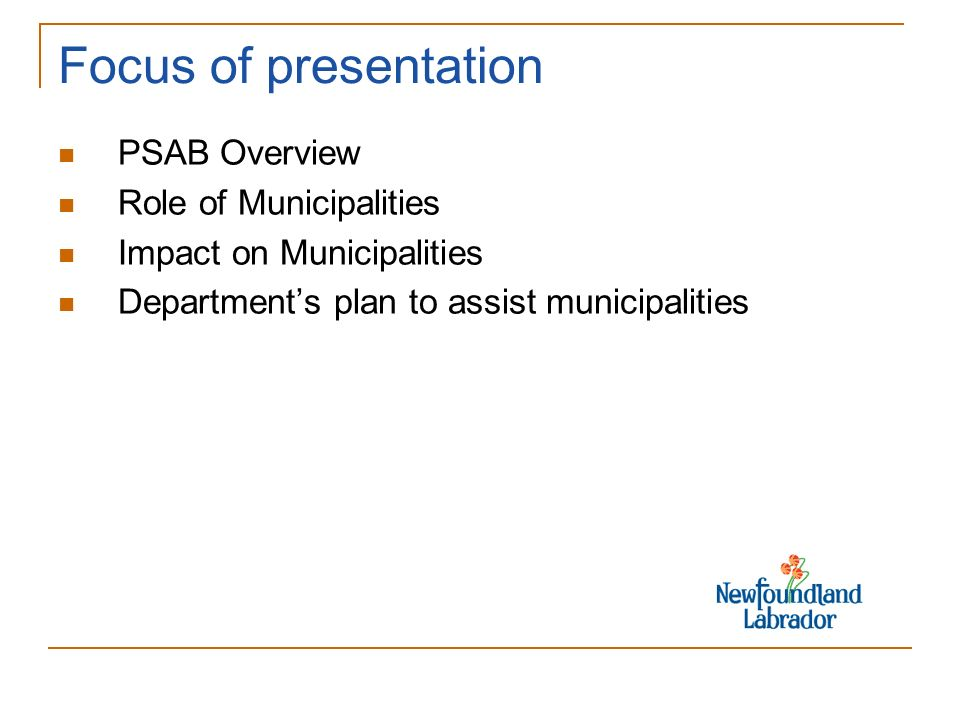 Focus of presentation PSAB Overview Role of Municipalities Impact on Municipalities Departments plan to assist municipalities