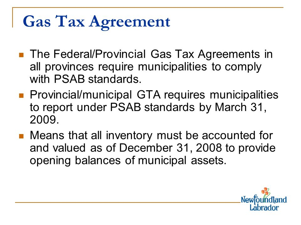 Gas Tax Agreement Municipalities may use their Gas Tax funds for the following: - Hire professional consultants for inventory compilation and calculation of current book value - Development of policy for implementation of an asset management system.
