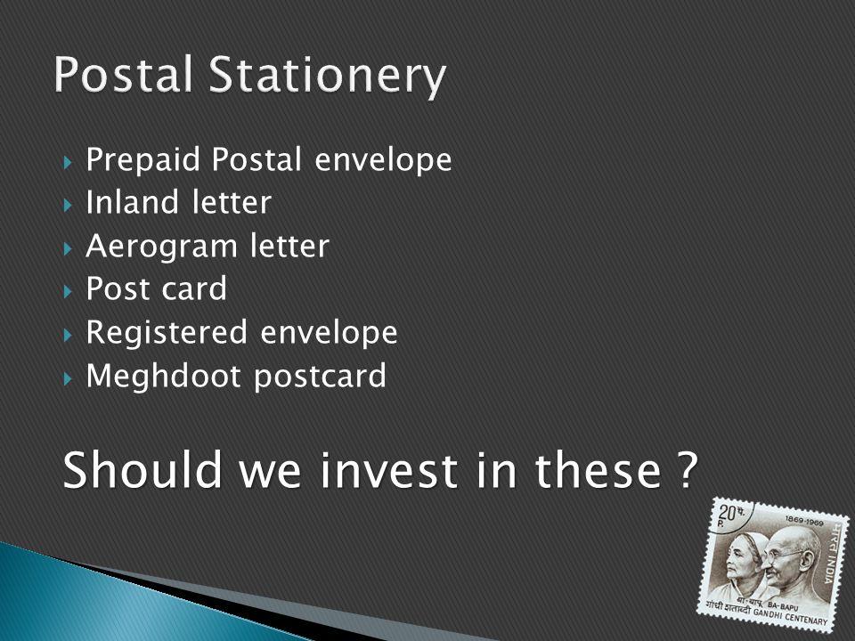Prepaid Postal envelope Inland letter Aerogram letter Post card Registered envelope Meghdoot postcard Should we invest in these ?