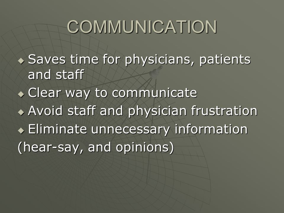 COMMUNICATION Saves time for physicians, patients and staff Saves time for physicians, patients and staff Clear way to communicate Clear way to commun
