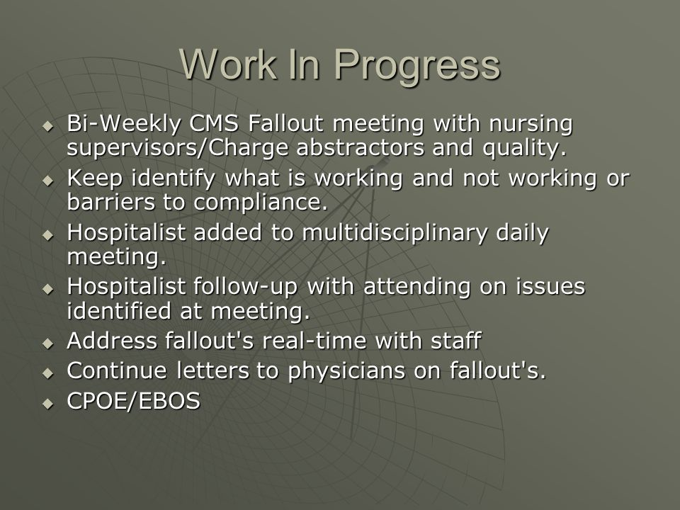 Work In Progress Bi-Weekly CMS Fallout meeting with nursing supervisors/Charge abstractors and quality. Bi-Weekly CMS Fallout meeting with nursing sup