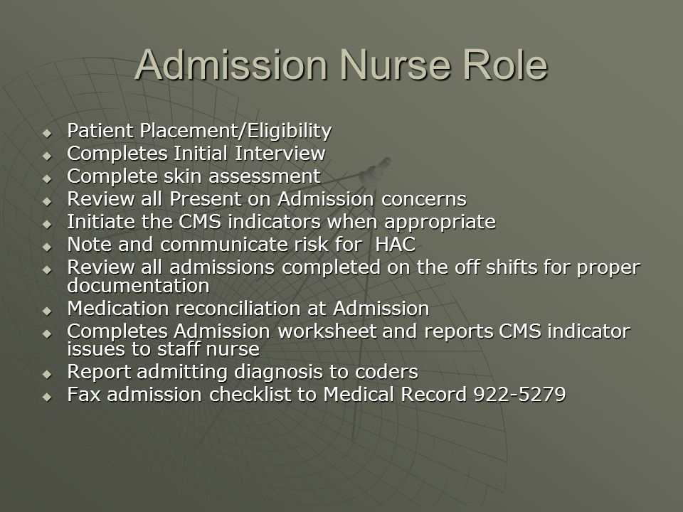 Admission Nurse Role Patient Placement/Eligibility Patient Placement/Eligibility Completes Initial Interview Completes Initial Interview Complete skin