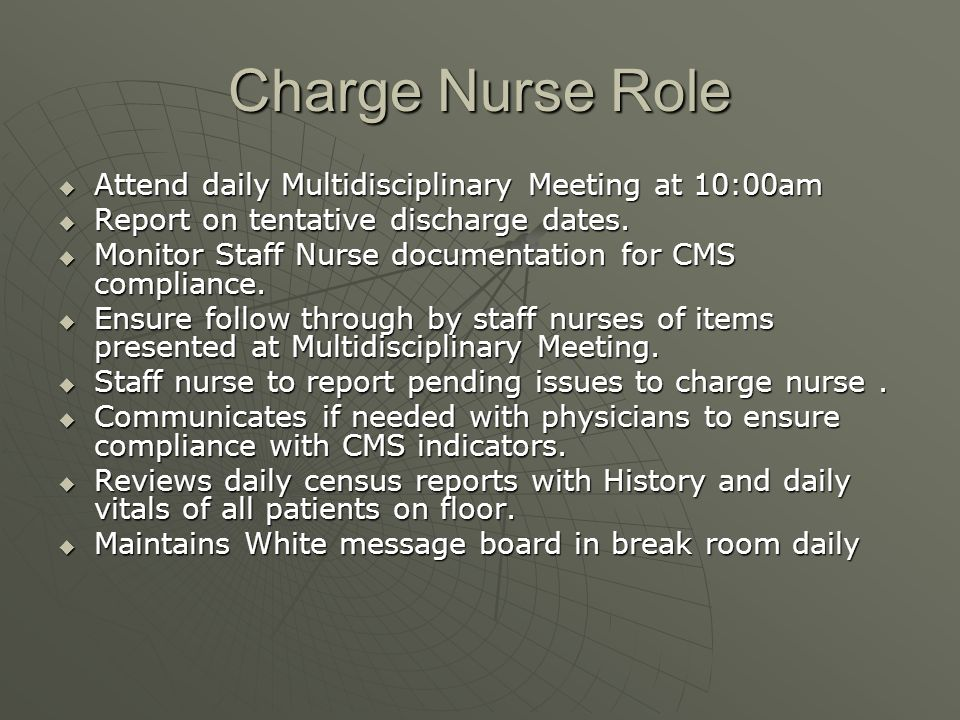 Charge Nurse Role Attend daily Multidisciplinary Meeting at 10:00am Attend daily Multidisciplinary Meeting at 10:00am Report on tentative discharge da