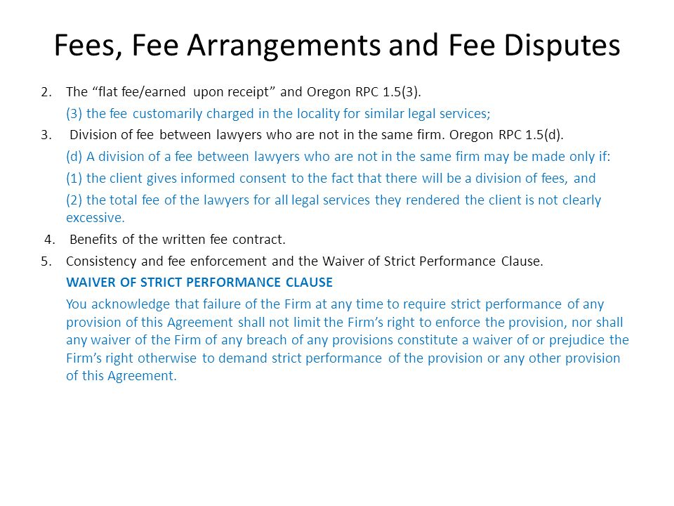 Fees, Fee Arrangements and Fee Disputes 2. The flat fee/earned upon receipt and Oregon RPC 1.5(3). (3) the fee customarily charged in the locality for