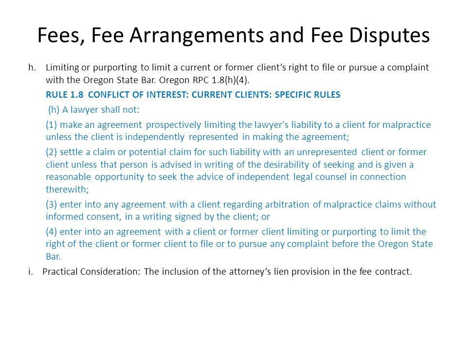Fees, Fee Arrangements and Fee Disputes h. Limiting or purporting to limit a current or former clients right to file or pursue a complaint with the Or