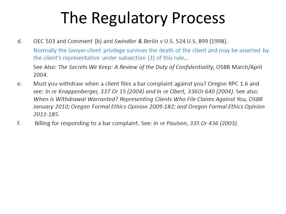 The Regulatory Process d. OEC 503 and Comment (b) and Swindler & Berlin v U.S. 524 U.S. 899 (1998). Normally the lawyer-client privilege survives the