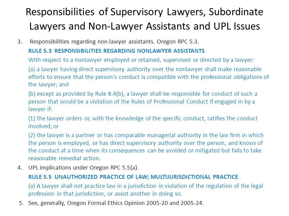 3. Responsibilities regarding non-lawyer assistants. Oregon RPC 5.3. RULE 5.3 RESPONSIBILITIES REGARDING NONLAWYER ASSISTANTS With respect to a nonlaw