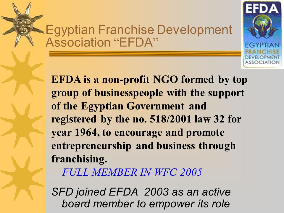 Egyptian Franchise Development Association EFDA EFDA is a non-profit NGO formed by top group of businesspeople with the support of the Egyptian Government and registered by the no.