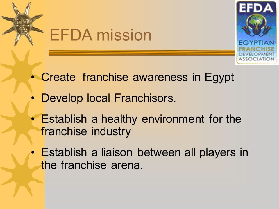EFDA mission Create franchise awareness in Egypt Develop local Franchisors.