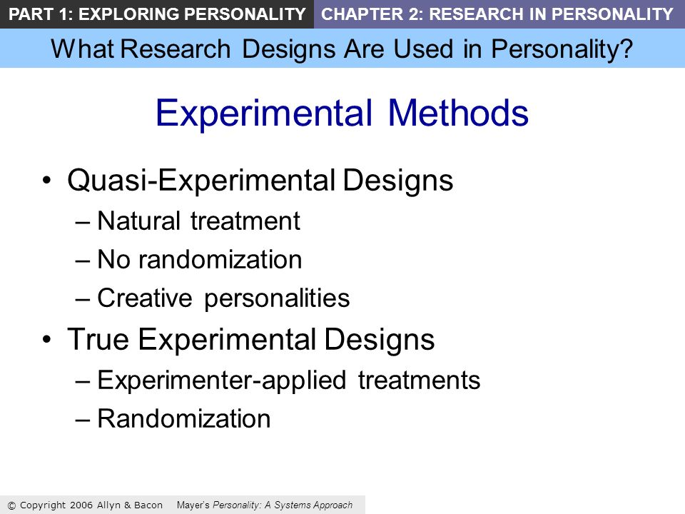 What Research Designs Are Used in Personality? © Copyright 2006 Allyn & Bacon Mayers Personality: A Systems Approach PART 1: EXPLORING PERSONALITYCHAP