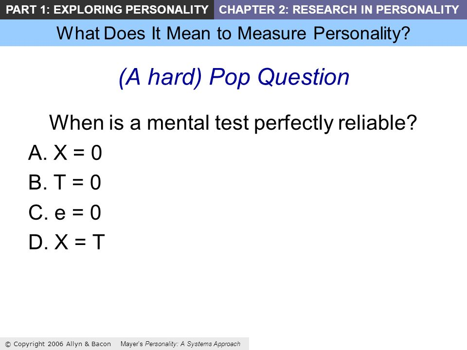 What Does It Mean to Measure Personality? © Copyright 2006 Allyn & Bacon Mayers Personality: A Systems Approach PART 1: EXPLORING PERSONALITYCHAPTER 2