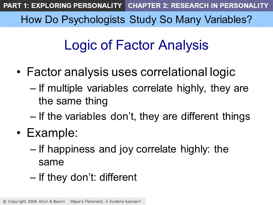 How Do Psychologists Study So Many Variables? © Copyright 2006 Allyn & Bacon Mayers Personality: A Systems Approach PART 1: EXPLORING PERSONALITYCHAPT