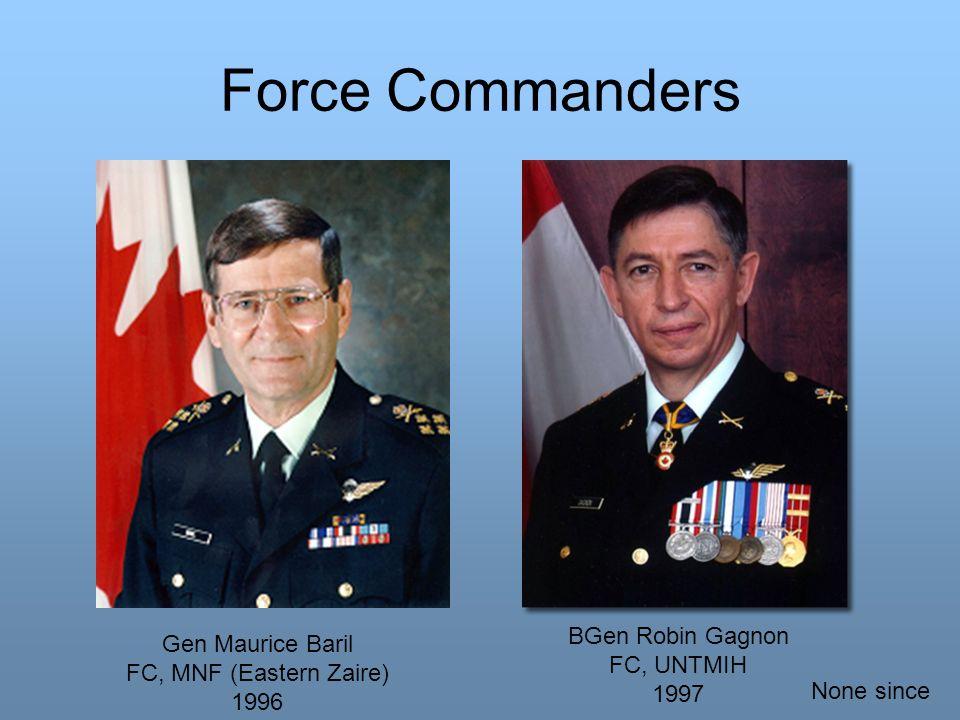 Force Commanders BGen Robin Gagnon FC, UNTMIH 1997 Gen Maurice Baril FC, MNF (Eastern Zaire) 1996 None since
