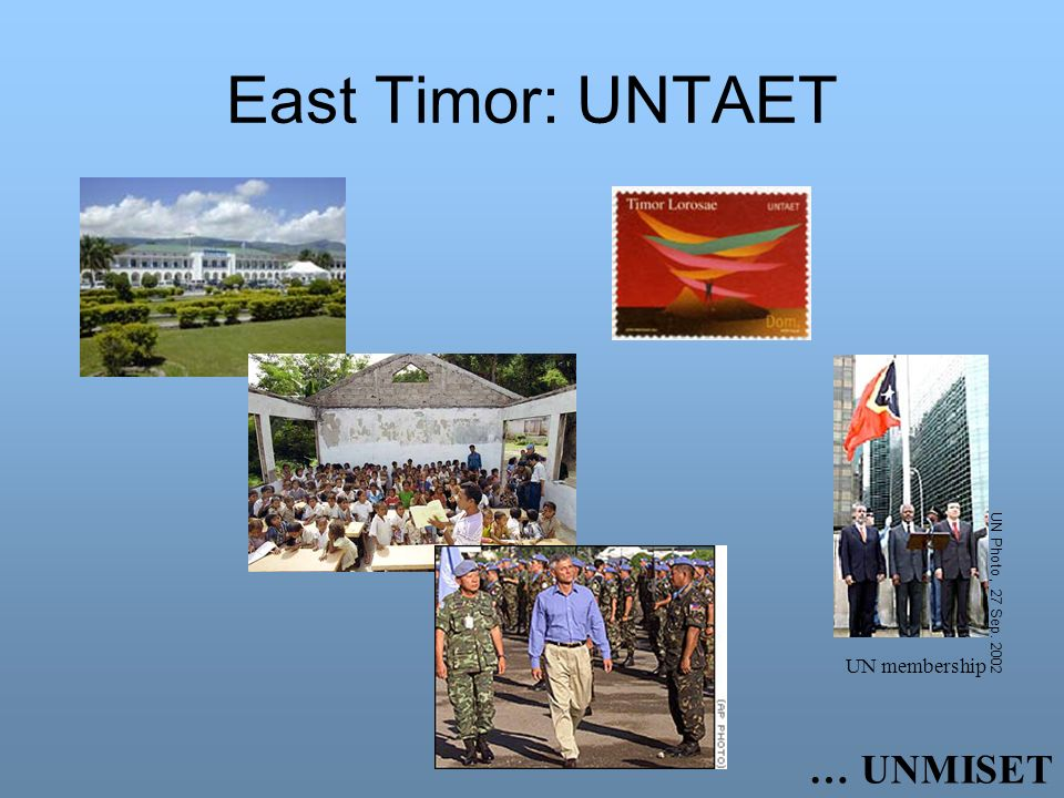 East Timor: UNTAET … UNMISET UN Photo, 27 Sep. 2002 UN membership