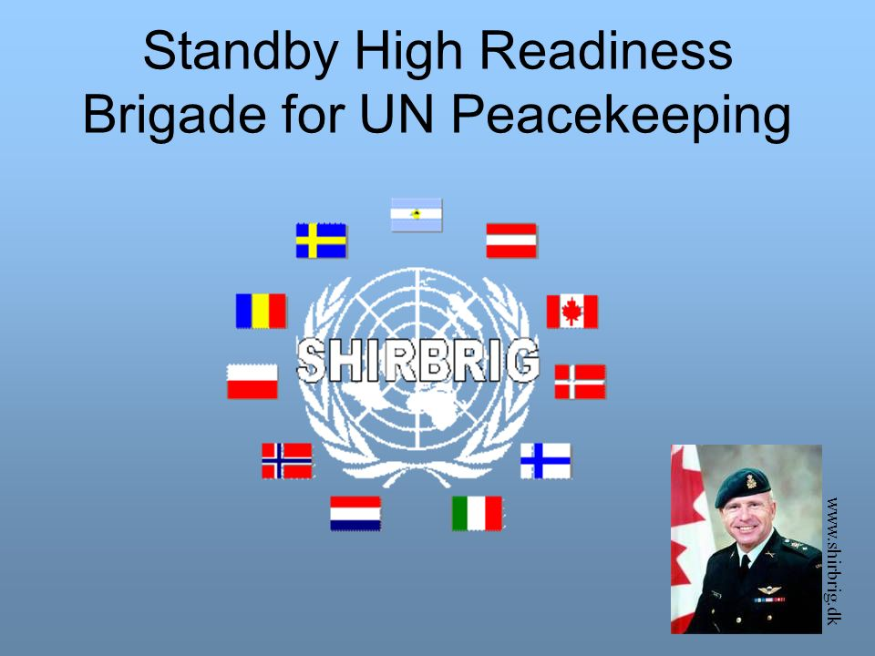 Standby High Readiness Brigade for UN Peacekeeping www.shirbrig.dk