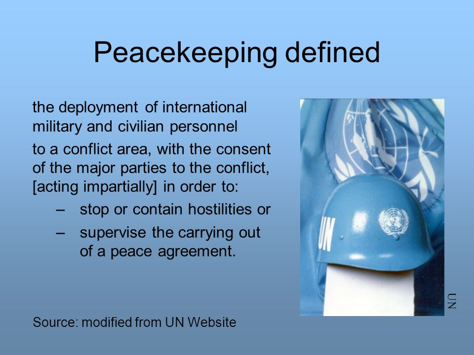 Peacekeeping defined the deployment of international military and civilian personnel to a conflict area, with the consent of the major parties to the