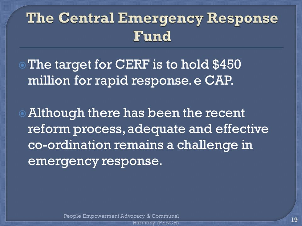 The target for CERF is to hold $450 million for rapid response. e CAP. Although there has been the recent reform process, adequate and effective co-or